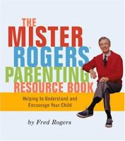 The Mister Rogers Parenting Resource Book