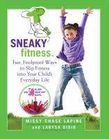 Sneaky fitness : fun, foolproof ways to slip fitness into your child's everyday life