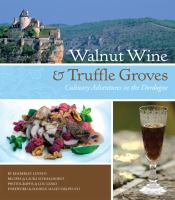 Walnut Wine & Truffle Groves: Culinary Adventures in the Dordogne