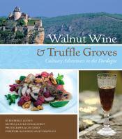 Walnut Wine & Truffle Groves: Culinary Adventures in the Dordogne