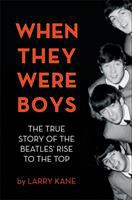 When they were boys : the true story of the Beatles' rise to the top