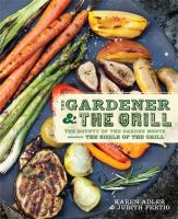 The gardener & the grill : the bounty of the garden meets the sizzle of the grill