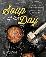 Soup of the day : 150 delicious and comforting recipes from our favorite restaurants