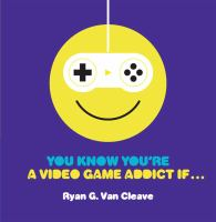 You Know You're A Video Game Addict If