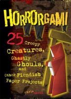 Horrorgami : 25 creepy creatures, ghastly ghouls, and other fiendish paper projects