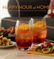 Happy hour at home : libations and small plates for easy get-togethers