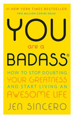 You are a badass  how to stop doubting your greatness and start living an awesome life