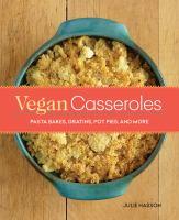Vegan Casseroles : Pasta Bakes, Gratins, Pot Pies, and More