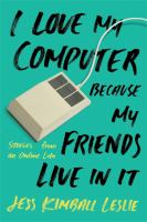 I Love My Computer Because My Friends Live in It