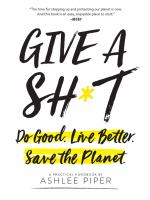Give a sh*t : do good. live better. save the planet.