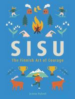 Sisu : the Finnish art of courage