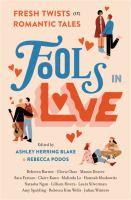 FOOLS IN LOVE: FRESH TWISTS ON ROMANTIC TALES