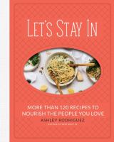 Let's stay in : more than 120 recipes to nourish the people you love