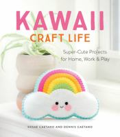 Kawaii craft life : super-cute projects for home, work & play