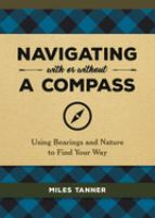 NAVIGATING WITH OR WITHOUT A COMPASS : USING BEARINGS AND NATURE TO FIND YOUR WAY