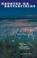 Haunted U.S. battlefields : ghosts, hauntings, and eerie events from America%27s fields of honorx, 197 p. ; 22 cm.