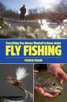 Everything You Always Wanted to Know About Fly Fishing-- but Were Afraid to Ask
