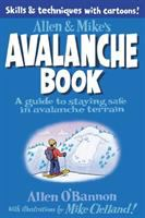 Allen & Mike's avalanche book : a guide to staying safe in avalanche terrain