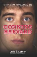 Conning Harvard : Adam Wheeler, the con artist who faked his way into the Ivy League