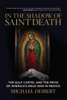 In the shadow of Saint Death : the Gulf Cartel and the price of America's drug war in Mexico