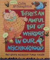 There's An Awful Lot of Weirdos in Our Neighborhood and Other Wickedly Funny Verse