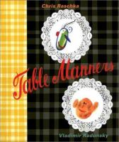 Table manners : the edifying story of two friends whose discovery of good manners promises them a glorious future