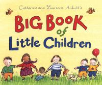 Catherine and Laurence Anholt's Big Book of Little Children