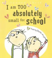 I am Absolutely Too Small for School!