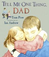 Tell Me One Thing, Dad / Tom Pow ; Illustrated by Ian Andrew