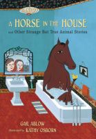 A Horse in the House, and Other Strange but True Animal Stories