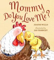 Mommy, Do You Love Me? / Jeanne Willis ; Illustrated by Jan Fearnley
