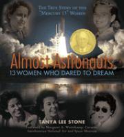 Almost astronauts : 13 women who dared to dream