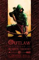 Outlaw : the legend of Robin Hood : a graphic novel