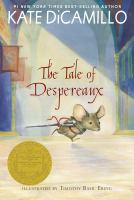 The tale of despereaux [electronic resource (ebook from OverDrive)] : Being the story of a mouse, a princess, some soup, and a spool of thread