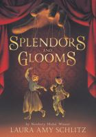 Splendors and Glooms, by Laura Amy Schlitz