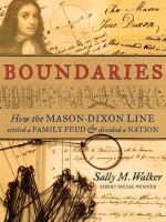 Boundaries : How the Mason-Dixon Line Settled A Family Feud and Divided A Nation