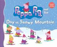 Peppa Pig and the Day at Snowy Mountain