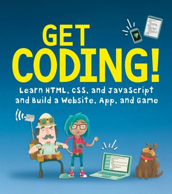 Get Coding!: Learn HTML, CSS, and JavaScript and Build a Website, App and Game book jacket
