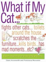 What If My Cat-- ? Fights With Other Cats-- Doesn't Use the Litter Box-- Scratches the Furniture-- Kills Birds-- Has Mad Moments-- Etc.-- Etc.?