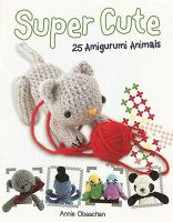 Super Cute: 25 Amigurumi Animals book cover