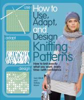 How to Use, Adapt, and Design Knitting Patterns