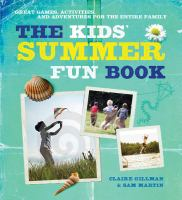 The kids' summer fun book : great games, activities, and adventures for the entire family