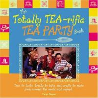 The Totally Tea-rific Tea Party Book
