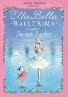 James Mayhew Presents Ella Bella Ballerina and Swan Lake