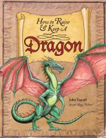 How to Raise & Keep A Dragon