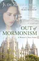 Out of Mormonism : a woman's true story