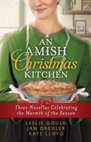 An Amish Christmas kitchen : three novellas celebrating the warmth of the holiday