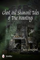 Ghost and Shamanic Tales of True Hauntings
