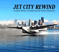 Jet City Rewind : Aviation History of Seattle and the Pacific Northwest