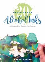 20 Projects For Alcohol Inks: A Workbook For Creating Your Best Art